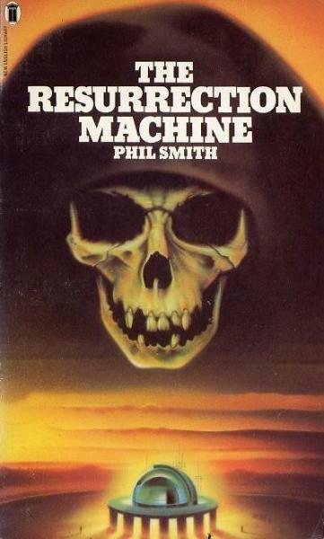 Phil Smith - The Resurrection Machine